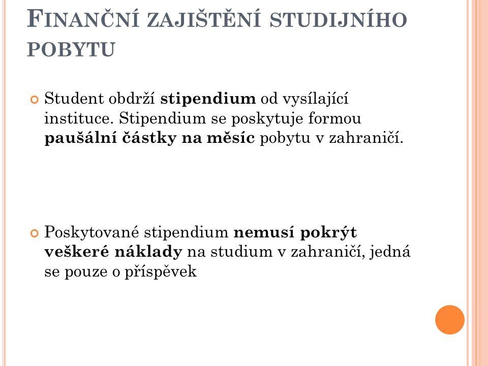 F INANČNÍ ZAJIŠTĚNÍ STUDIJNÍHO POBYTU Student obdrží stipendium od vysílající instituce. Stipendium se poskytuje formou paušální částky na měsíc pobyt