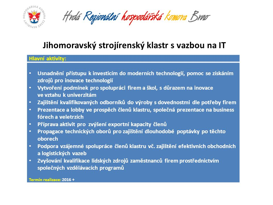 Jihomoravský strojírenský klastr s vazbou na IT Hlavní aktivity: Usnadnění přístupu k investicím do moderních technologií, pomoc se získáním zdrojů pr