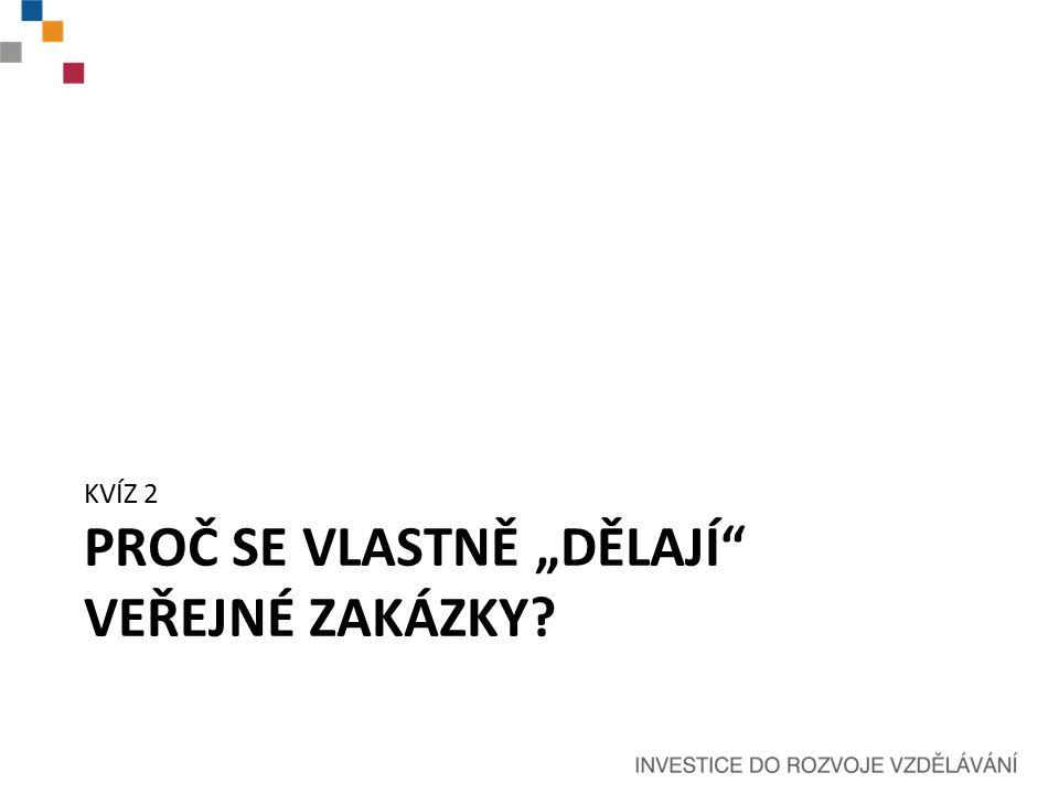 """PROČ SE VLASTNĚ """"DĚLAJÍ VEŘEJNÉ ZAKÁZKY KVÍZ 2"""