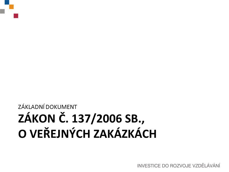ZÁKON Č. 137/2006 SB., O VEŘEJNÝCH ZAKÁZKÁCH ZÁKLADNÍ DOKUMENT
