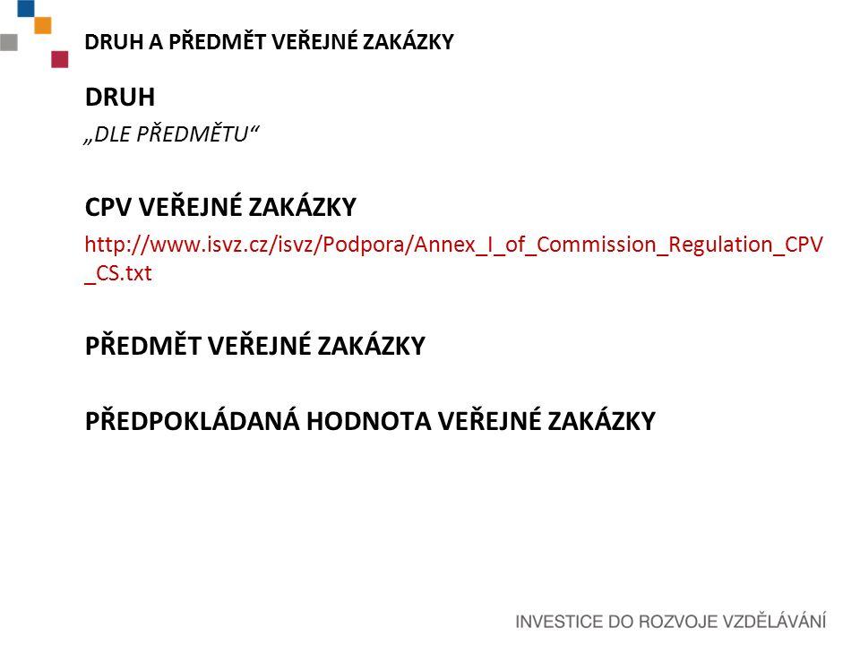 """DRUH A PŘEDMĚT VEŘEJNÉ ZAKÁZKY DRUH """"DLE PŘEDMĚTU CPV VEŘEJNÉ ZAKÁZKY http://www.isvz.cz/isvz/Podpora/Annex_I_of_Commission_Regulation_CPV _CS.txt PŘEDMĚT VEŘEJNÉ ZAKÁZKY PŘEDPOKLÁDANÁ HODNOTA VEŘEJNÉ ZAKÁZKY"""