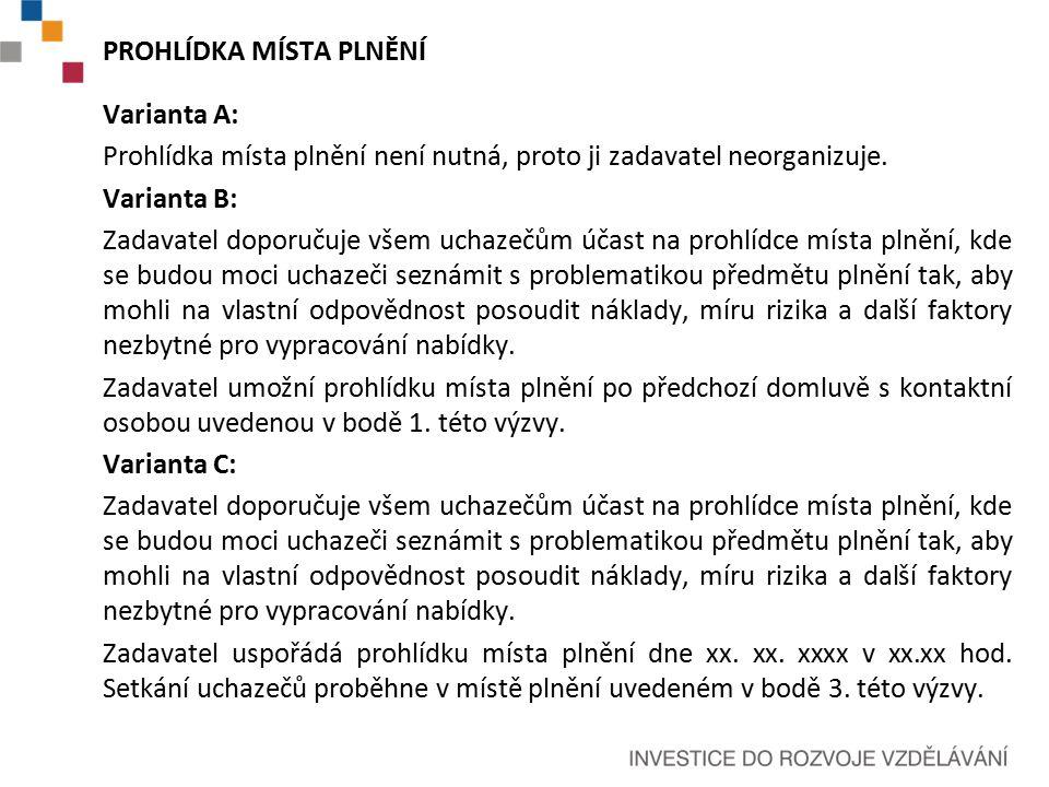 PROHLÍDKA MÍSTA PLNĚNÍ Varianta A: Prohlídka místa plnění není nutná, proto ji zadavatel neorganizuje.