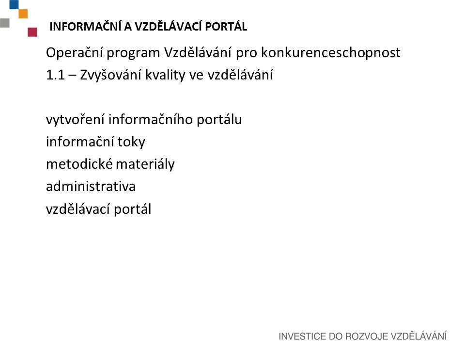 INFORMAČNÍ A VZDĚLÁVACÍ PORTÁL Operační program Vzdělávání pro konkurenceschopnost 1.1 – Zvyšování kvality ve vzdělávání vytvoření informačního portálu informační toky metodické materiály administrativa vzdělávací portál