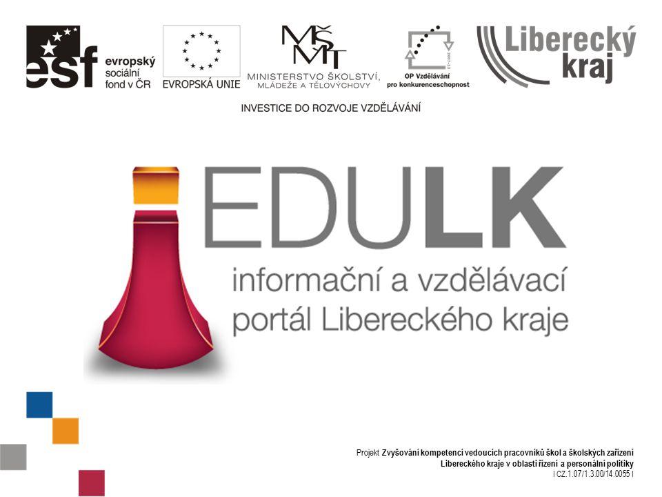 Projekt Zvyšování kompetencí vedoucích pracovníků škol a školských zařízení Libereckého kraje v oblasti řízení a personální politiky I CZ.1.07/1.3.00/14.0055 I