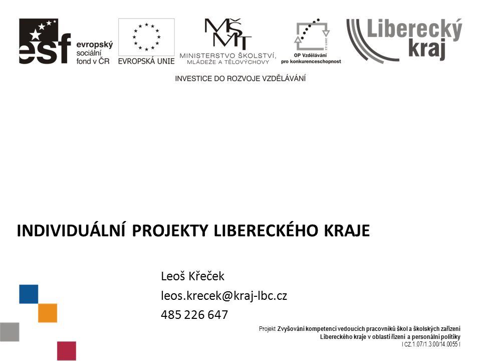 Projekt Zvyšování kompetencí vedoucích pracovníků škol a školských zařízení Libereckého kraje v oblasti řízení a personální politiky I CZ.1.07/1.3.00/14.0055 I INDIVIDUÁLNÍ PROJEKTY LIBERECKÉHO KRAJE Leoš Křeček leos.krecek@kraj-lbc.cz 485 226 647