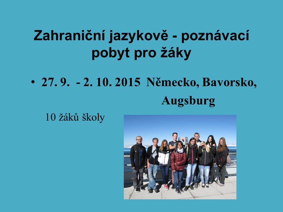Zahraniční jazykově - poznávací pobyt pro žáky 27. 9. - 2. 10. 2015 Německo, Bavorsko, Augsburg 10 žáků školy