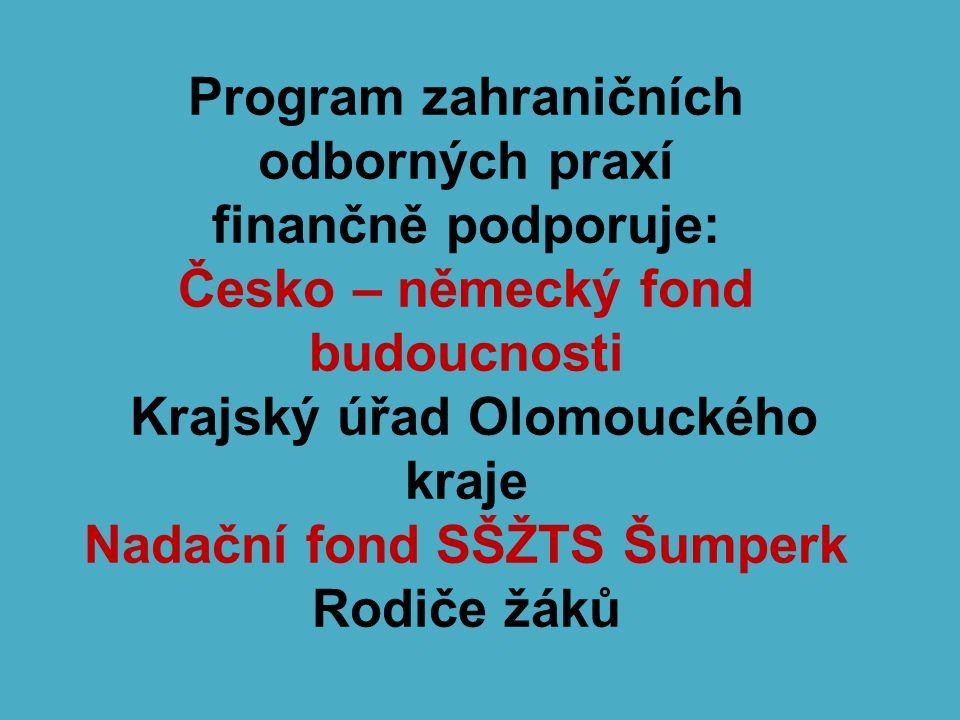 Program zahraničních odborných praxí finančně podporuje: Česko – německý fond budoucnosti Krajský úřad Olomouckého kraje Nadační fond SŠŽTS Šumperk Ro