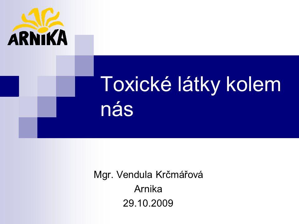 Toxické látky kolem nás Mgr. Vendula Krčmářová Arnika 29.10.2009