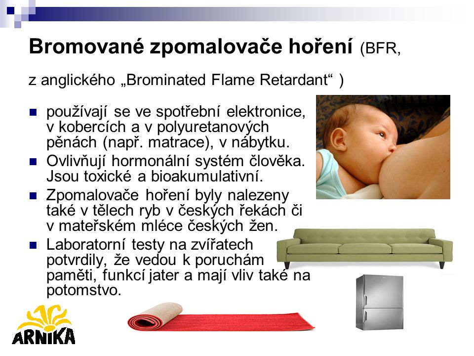 """Bromované zpomalovače hoření (BFR, z anglického """"Brominated Flame Retardant ) používají se ve spotřební elektronice, v kobercích a v polyuretanových pěnách (např."""