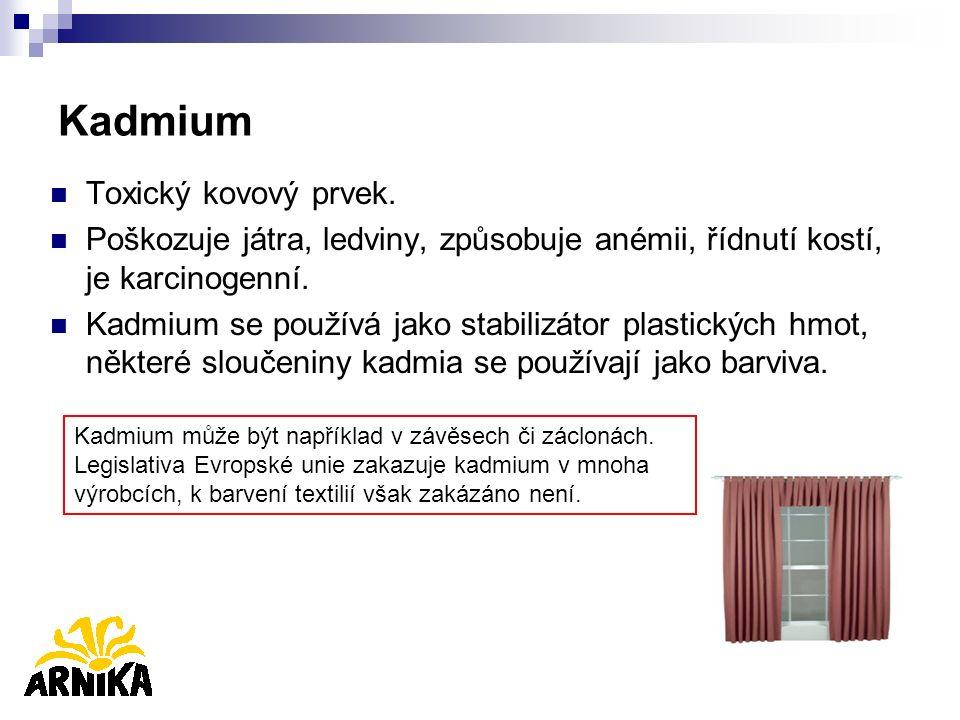 Kadmium Toxický kovový prvek. Poškozuje játra, ledviny, způsobuje anémii, řídnutí kostí, je karcinogenní. Kadmium se používá jako stabilizátor plastic