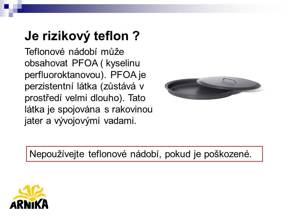 Je rizikový teflon . Teflonové nádobí může obsahovat PFOA ( kyselinu perfluoroktanovou).