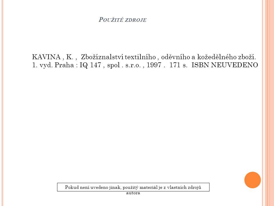 P OUŽITÉ ZDROJE Pokud není uvedeno jinak, použitý materiál je z vlastních zdrojů autora KAVINA, K., Zbožíznalství textilního, oděvního a kožedělného zboží.