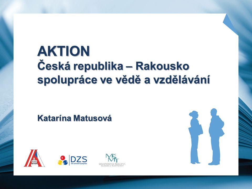 H. Hanžlová AKTION Česká republika – Rakousko spolupráce ve vědě a vzdělávání Katarína Matusová