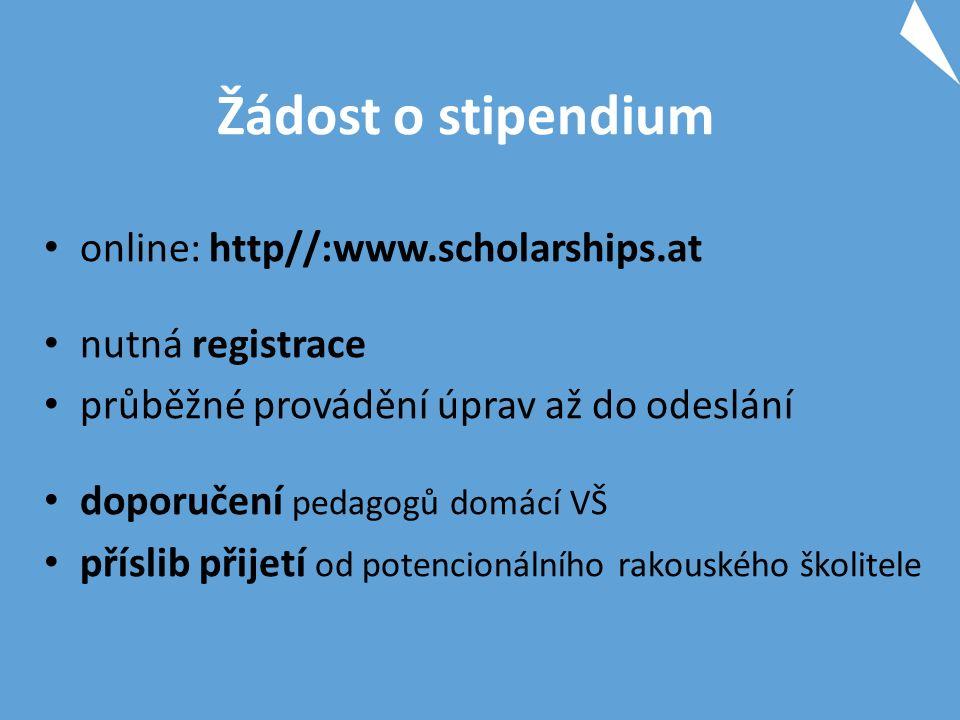 Žádost o stipendium online: http//:www.scholarships.at nutná registrace průběžné provádění úprav až do odeslání doporučení pedagogů domácí VŠ příslib přijetí od potencionálního rakouského školitele
