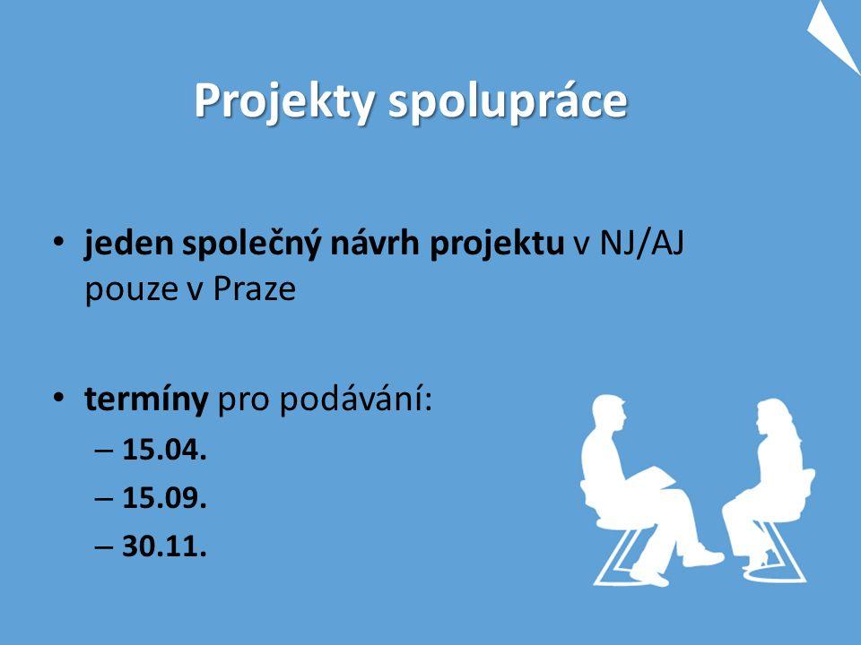 Projekty spolupráce jeden společný návrh projektu v NJ/AJ pouze v Praze termíny pro podávání: – 15.04.