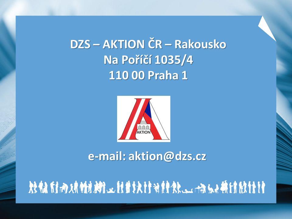 DZS – AKTION ČR – Rakousko Na Poříčí 1035/4 110 00 Praha 1 e-mail: aktion@dzs.cz