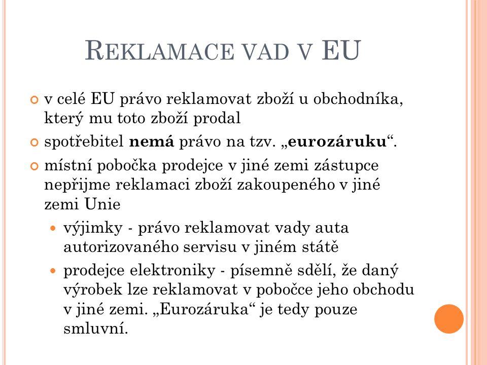 R EKLAMACE VAD V EU v celé EU právo reklamovat zboží u obchodníka, který mu toto zboží prodal spotřebitel nemá právo na tzv.