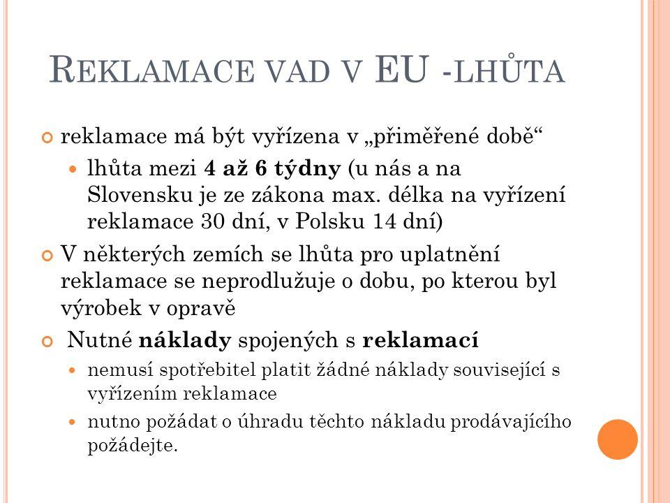 """R EKLAMACE VAD V EU - LHŮTA reklamace má být vyřízena v """"přiměřené době lhůta mezi 4 až 6 týdny (u nás a na Slovensku je ze zákona max."""