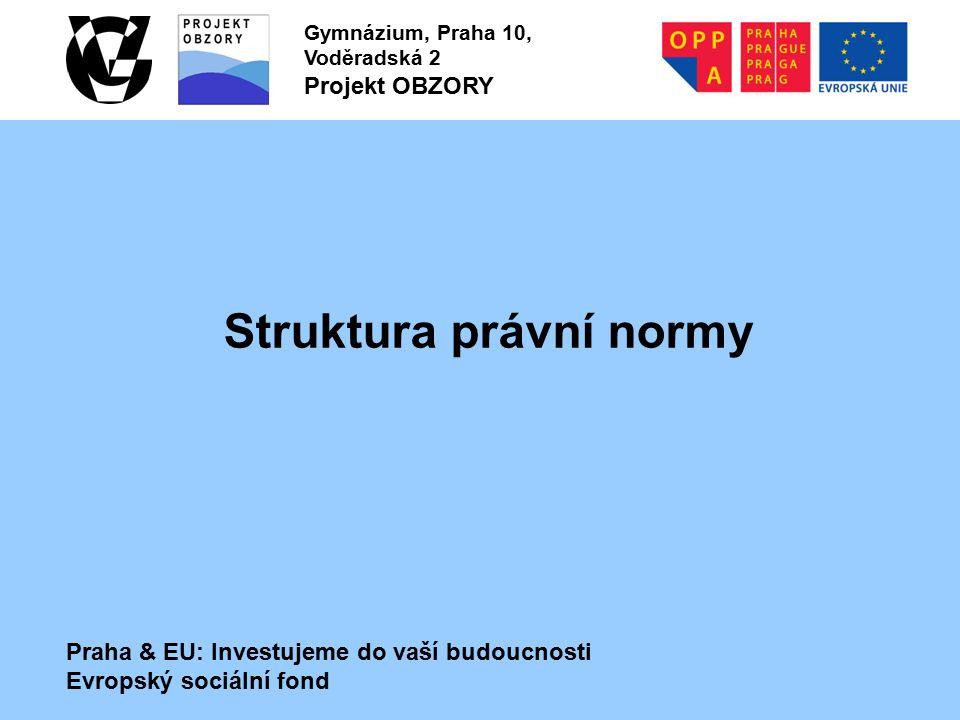 Praha & EU: Investujeme do vaší budoucnosti Evropský sociální fond Gymnázium, Praha 10, Voděradská 2 Projekt OBZORY Struktura právní normy