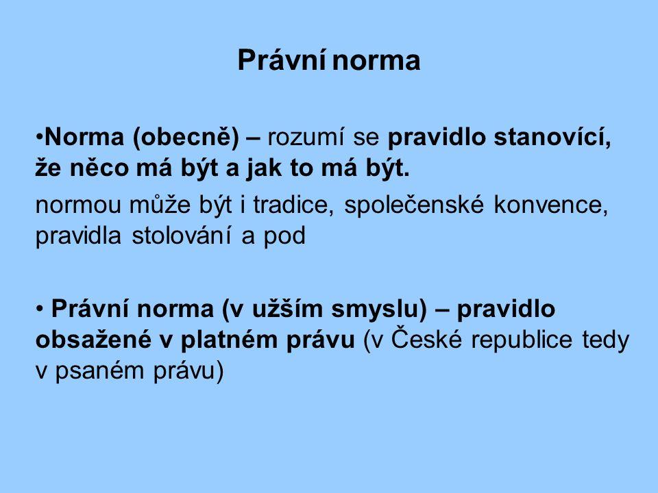Právní norma Norma (obecně) – rozumí se pravidlo stanovící, že něco má být a jak to má být.