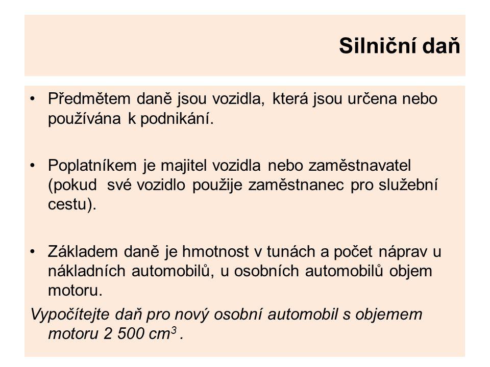 Silniční daň Předmětem daně jsou vozidla, která jsou určena nebo používána k podnikání.