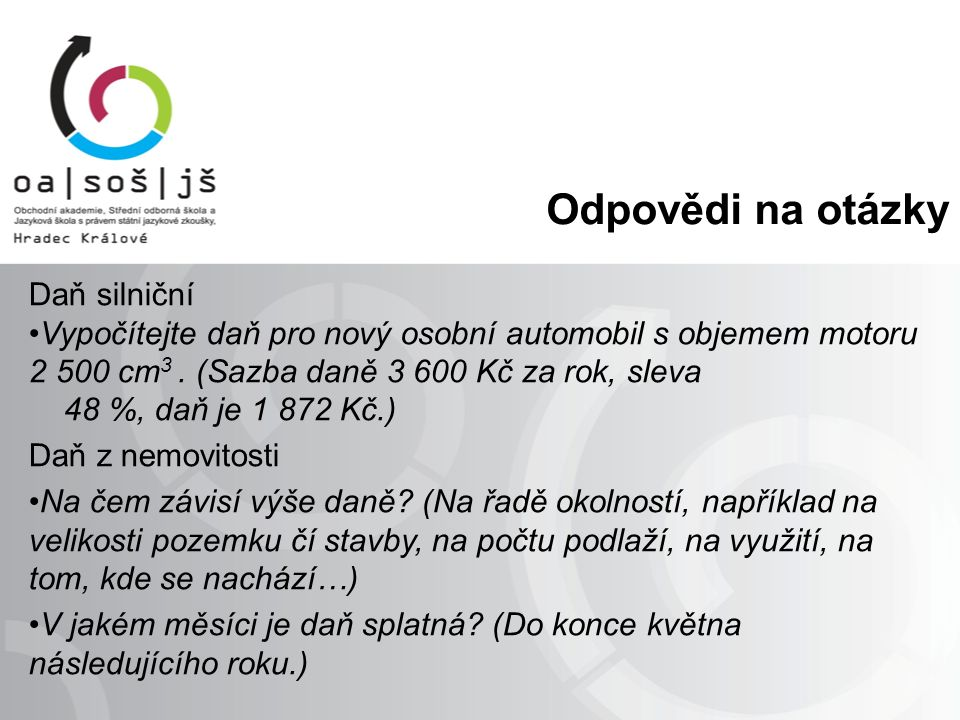 Odpovědi na otázky Daň silniční Vypočítejte daň pro nový osobní automobil s objemem motoru 2 500 cm 3.