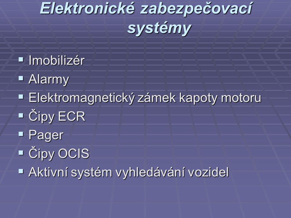 Elektronické zabezpečovací systémy  Imobilizér  Alarmy  Elektromagnetický zámek kapoty motoru  Čipy ECR  Pager  Čipy OCIS  Aktivní systém vyhledávání vozidel