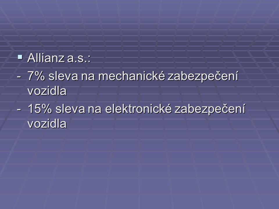  Allianz a.s.: -7% sleva na mechanické zabezpečení vozidla -15% sleva na elektronické zabezpečení vozidla