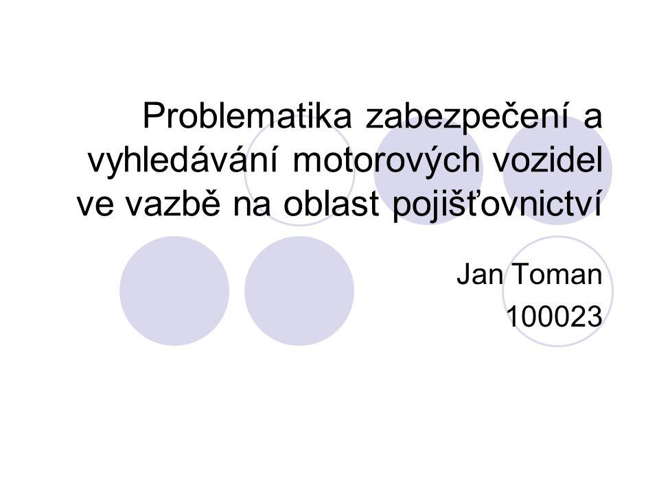Problematika zabezpečení a vyhledávání motorových vozidel ve vazbě na oblast pojišťovnictví Jan Toman 100023
