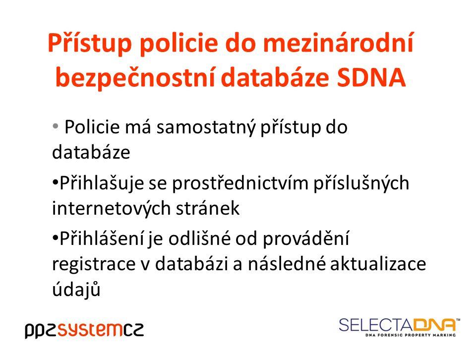 Přístup policie do mezinárodní bezpečnostní databáze SDNA Policie má samostatný přístup do databáze Přihlašuje se prostřednictvím příslušných internetových stránek Přihlášení je odlišné od provádění registrace v databázi a následné aktualizace údajů
