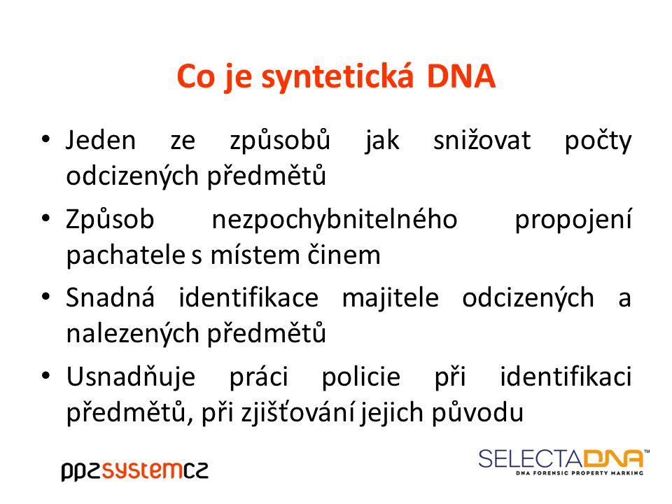 Co je syntetická DNA Jeden ze způsobů jak snižovat počty odcizených předmětů Způsob nezpochybnitelného propojení pachatele s místem činem Snadná identifikace majitele odcizených a nalezených předmětů Usnadňuje práci policie při identifikaci předmětů, při zjišťování jejich původu