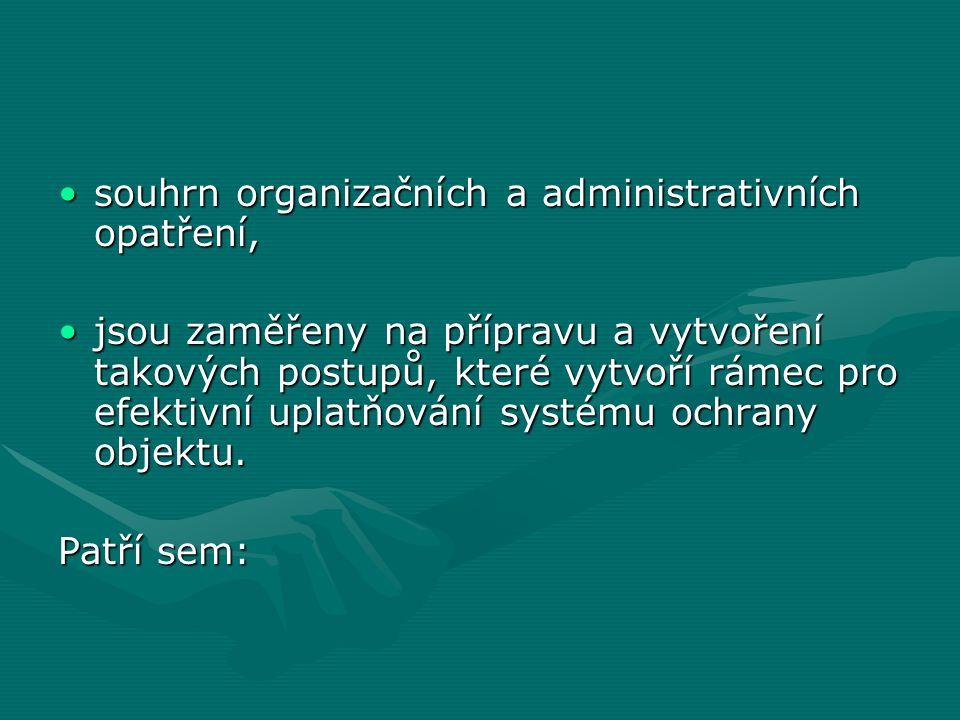 souhrn organizačních a administrativních opatření,souhrn organizačních a administrativních opatření, jsou zaměřeny na přípravu a vytvoření takových postupů, které vytvoří rámec pro efektivní uplatňování systému ochrany objektu.jsou zaměřeny na přípravu a vytvoření takových postupů, které vytvoří rámec pro efektivní uplatňování systému ochrany objektu.