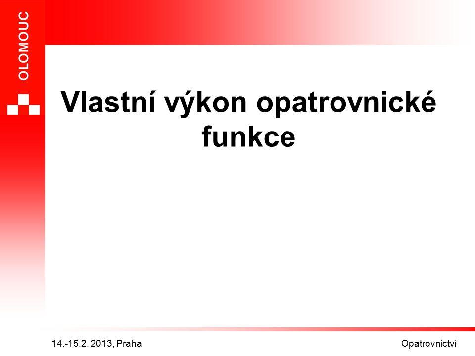 14.-15.2. 2013, Praha Opatrovnictví Vlastní výkon opatrovnické funkce