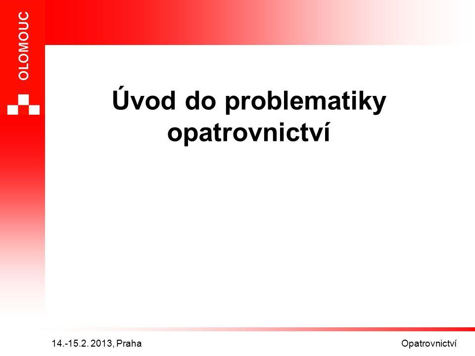 14.-15.2. 2013, Praha Opatrovnictví Úvod do problematiky opatrovnictví