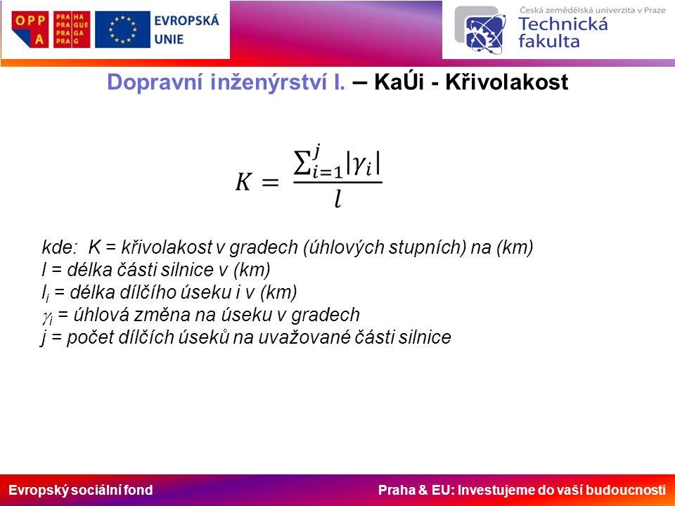 Evropský sociální fond Praha & EU: Investujeme do vaší budoucnosti Dopravní inženýrství I. – KaÚi - Křivolakost kde: K = křivolakost v gradech (úhlový