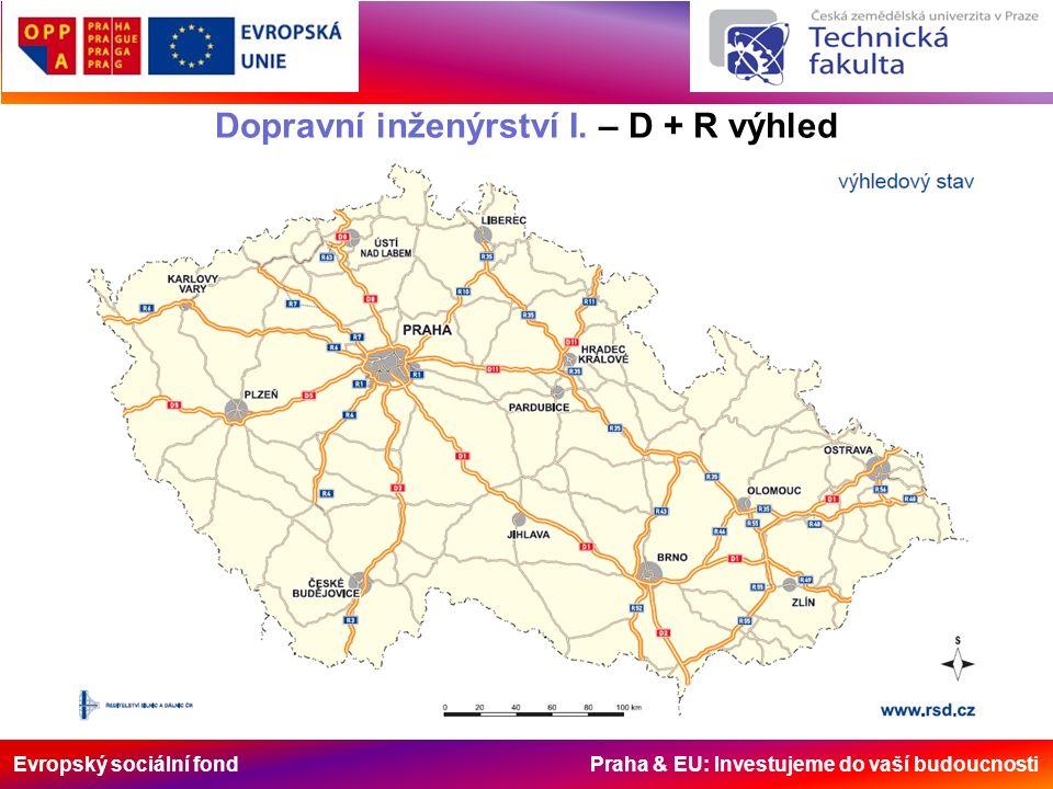 Evropský sociální fond Praha & EU: Investujeme do vaší budoucnosti Dopravní inženýrství I. – D + R výhled