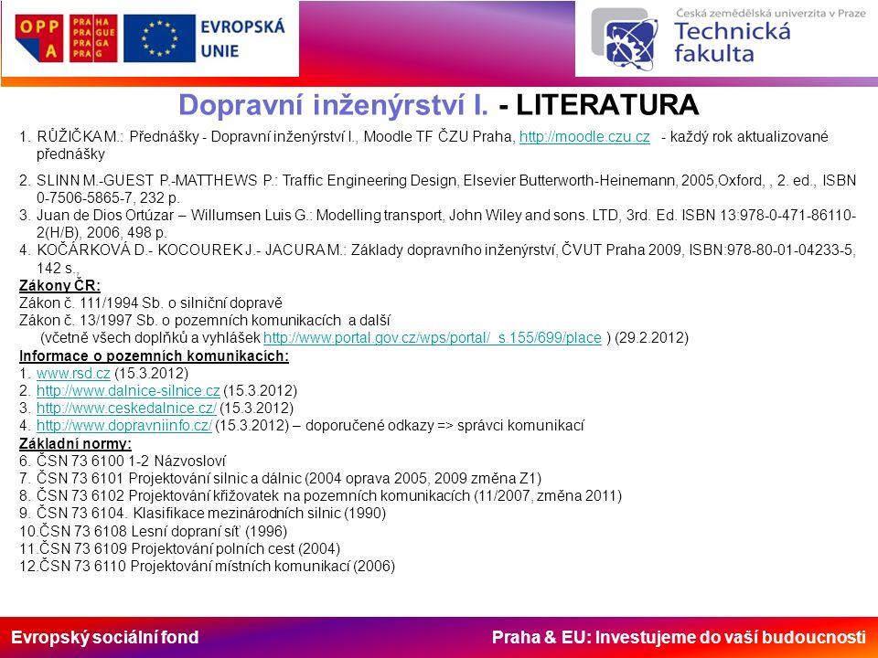 Evropský sociální fond Praha & EU: Investujeme do vaší budoucnosti Dopravní inženýrství I. - LITERATURA 1.RŮŽIČKA M.: Přednášky - Dopravní inženýrství