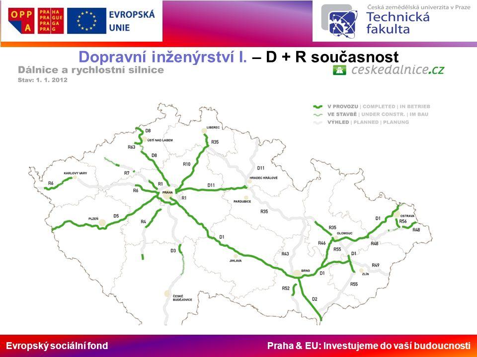 Evropský sociální fond Praha & EU: Investujeme do vaší budoucnosti Dopravní inženýrství I. – D + R současnost