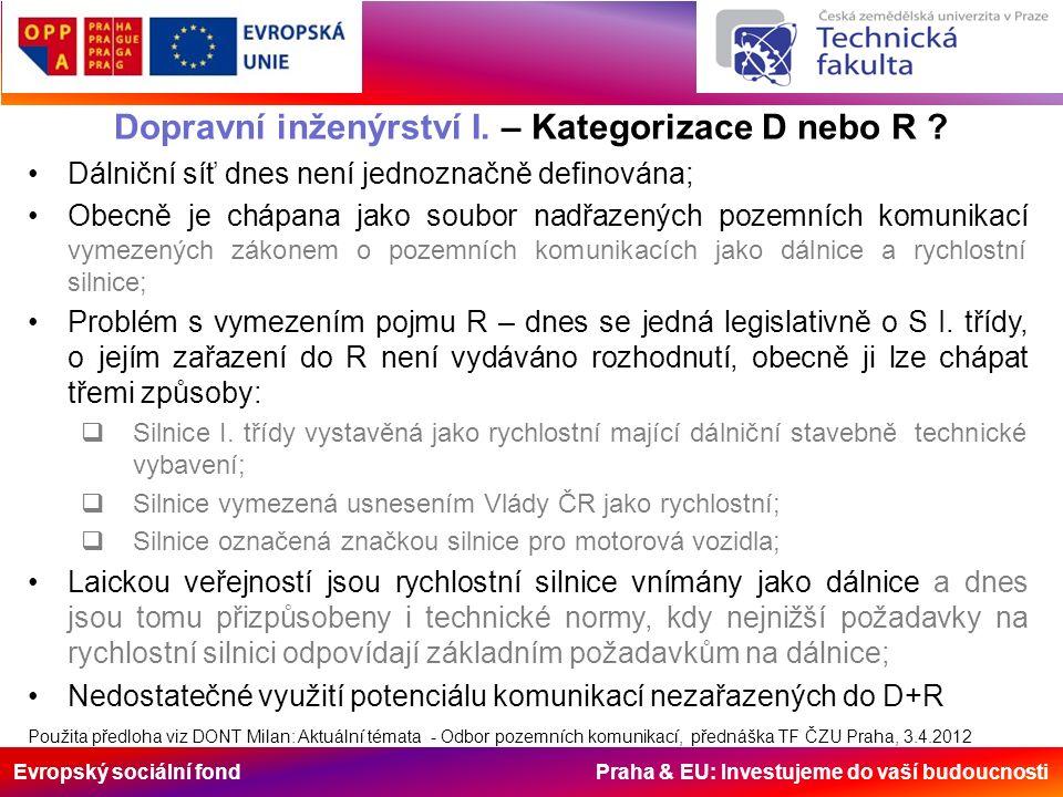 Evropský sociální fond Praha & EU: Investujeme do vaší budoucnosti Dopravní inženýrství I. – Kategorizace D nebo R ? Dálniční síť dnes není jednoznačn