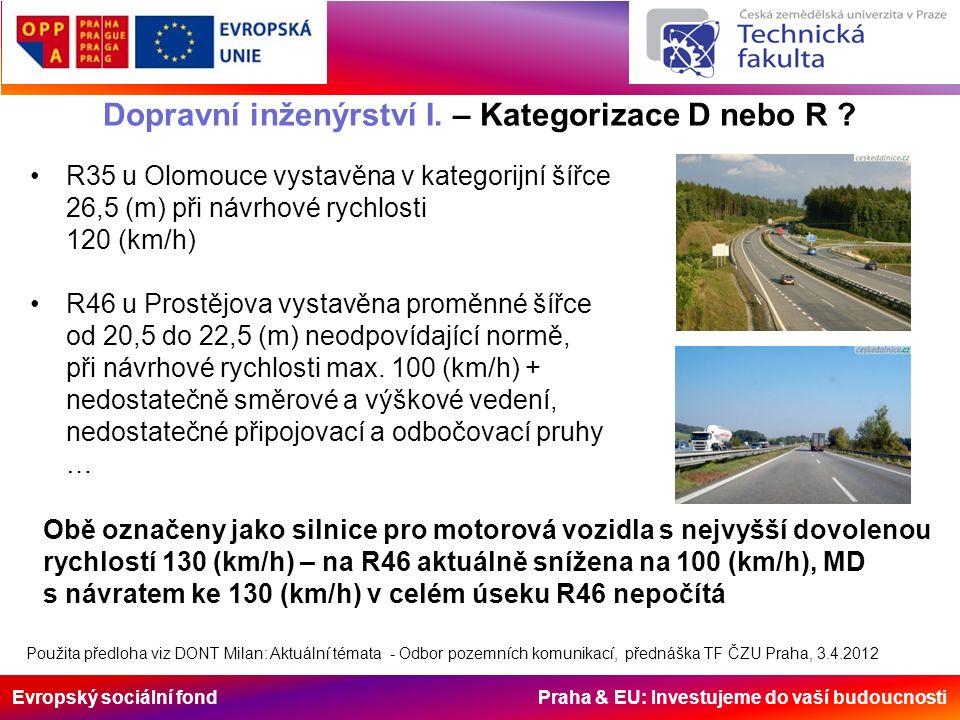 Evropský sociální fond Praha & EU: Investujeme do vaší budoucnosti Dopravní inženýrství I. – Kategorizace D nebo R ? Obě označeny jako silnice pro mot