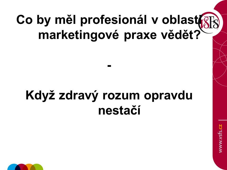 Co by měl profesionál v oblasti marketingové praxe vědět? - Když zdravý rozum opravdu nestačí