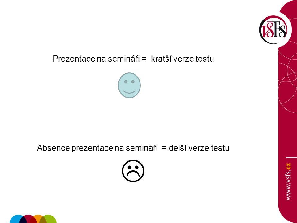 Prezentace na semináři = kratší verze testu Absence prezentace na semináři = delší verze testu 