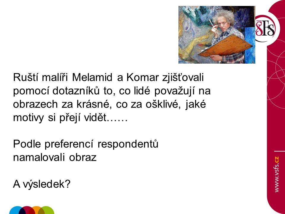 Ruští malíři Melamid a Komar zjišťovali pomocí dotazníků to, co lidé považují na obrazech za krásné, co za ošklivé, jaké motivy si přejí vidět…… Podle preferencí respondentů namalovali obraz A výsledek