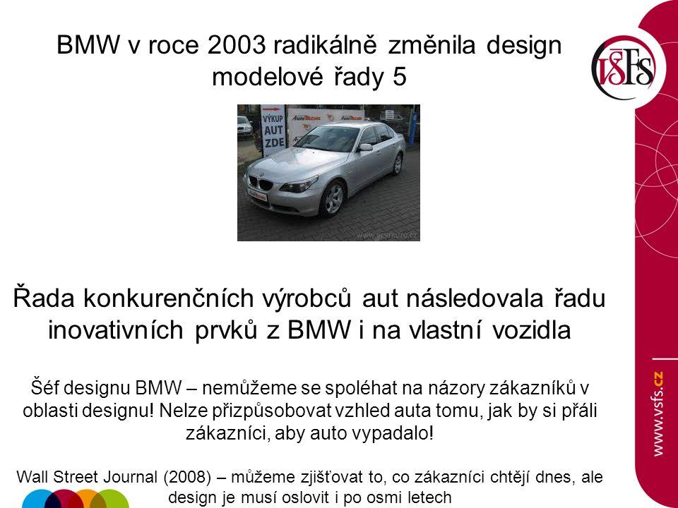 BMW v roce 2003 radikálně změnila design modelové řady 5 Řada konkurenčních výrobců aut následovala řadu inovativních prvků z BMW i na vlastní vozidla Šéf designu BMW – nemůžeme se spoléhat na názory zákazníků v oblasti designu.