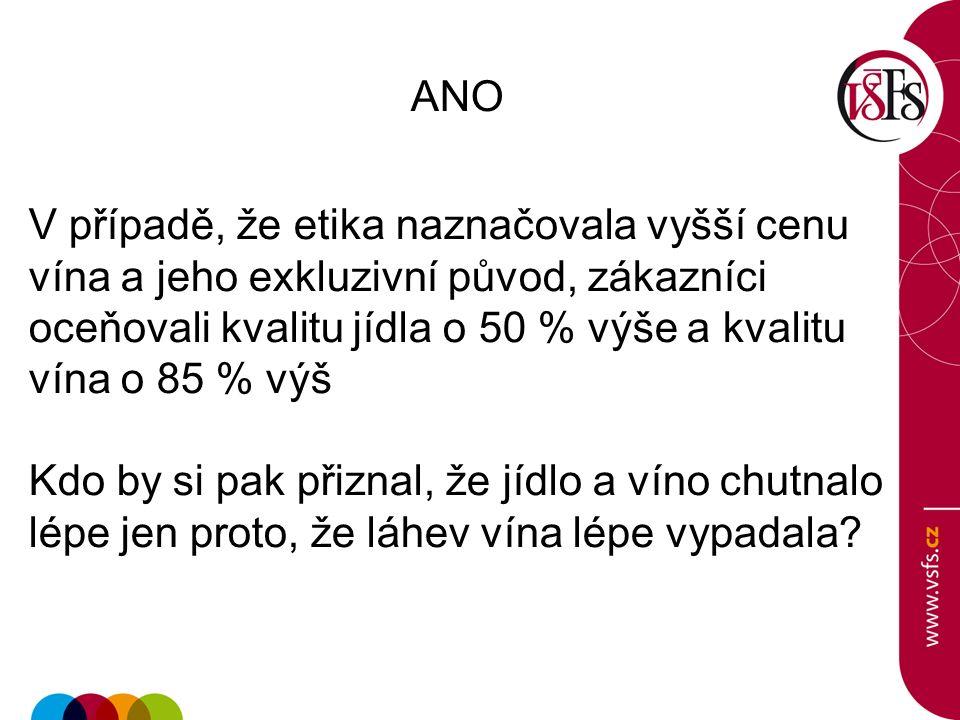 ANO V případě, že etika naznačovala vyšší cenu vína a jeho exkluzivní původ, zákazníci oceňovali kvalitu jídla o 50 % výše a kvalitu vína o 85 % výš Kdo by si pak přiznal, že jídlo a víno chutnalo lépe jen proto, že láhev vína lépe vypadala