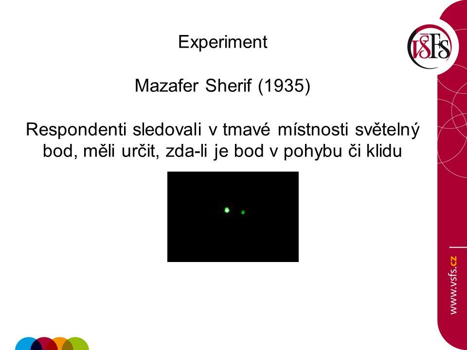Experiment Mazafer Sherif (1935) Respondenti sledovali v tmavé místnosti světelný bod, měli určit, zda-li je bod v pohybu či klidu