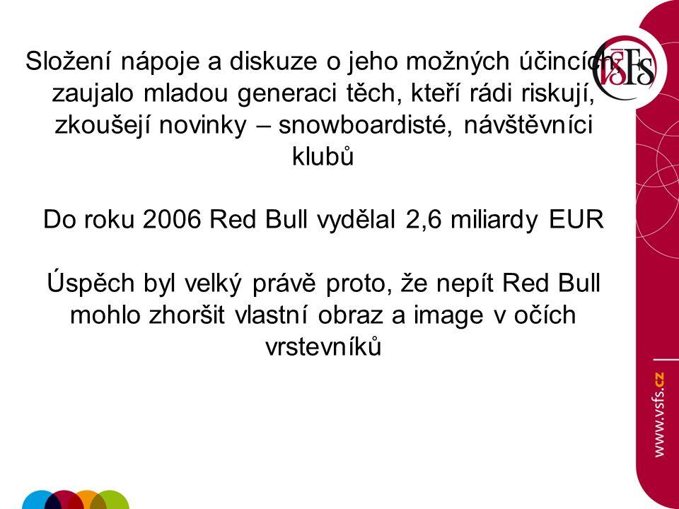 Složení nápoje a diskuze o jeho možných účincích, zaujalo mladou generaci těch, kteří rádi riskují, zkoušejí novinky – snowboardisté, návštěvníci klubů Do roku 2006 Red Bull vydělal 2,6 miliardy EUR Úspěch byl velký právě proto, že nepít Red Bull mohlo zhoršit vlastní obraz a image v očích vrstevníků