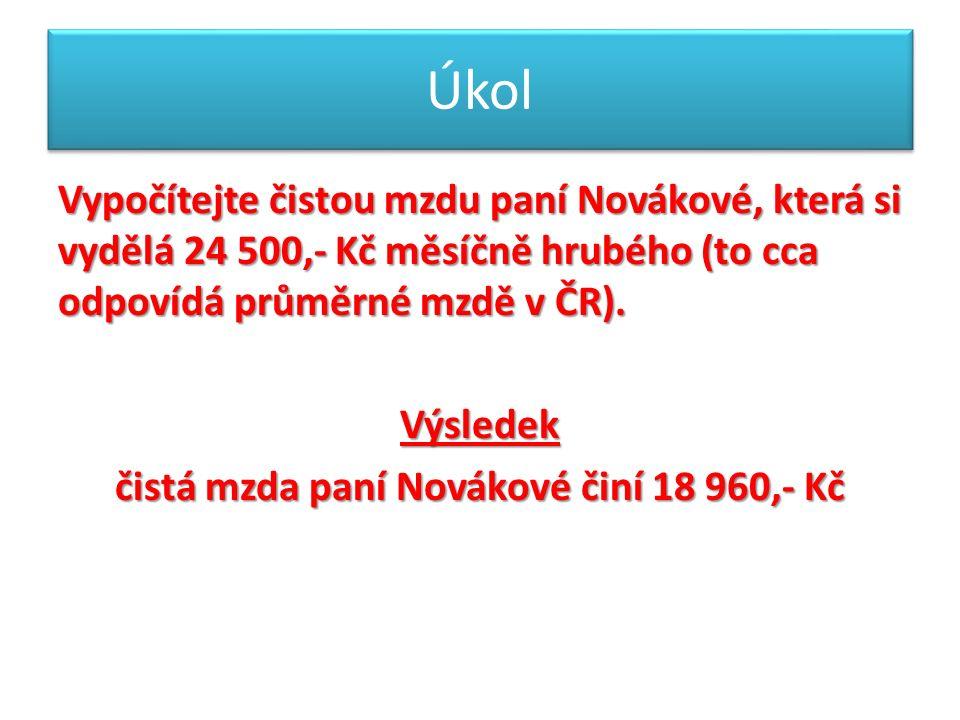Úkol Vypočítejte čistou mzdu paní Novákové, která si vydělá 24 500,- Kč měsíčně hrubého (to cca odpovídá průměrné mzdě v ČR).