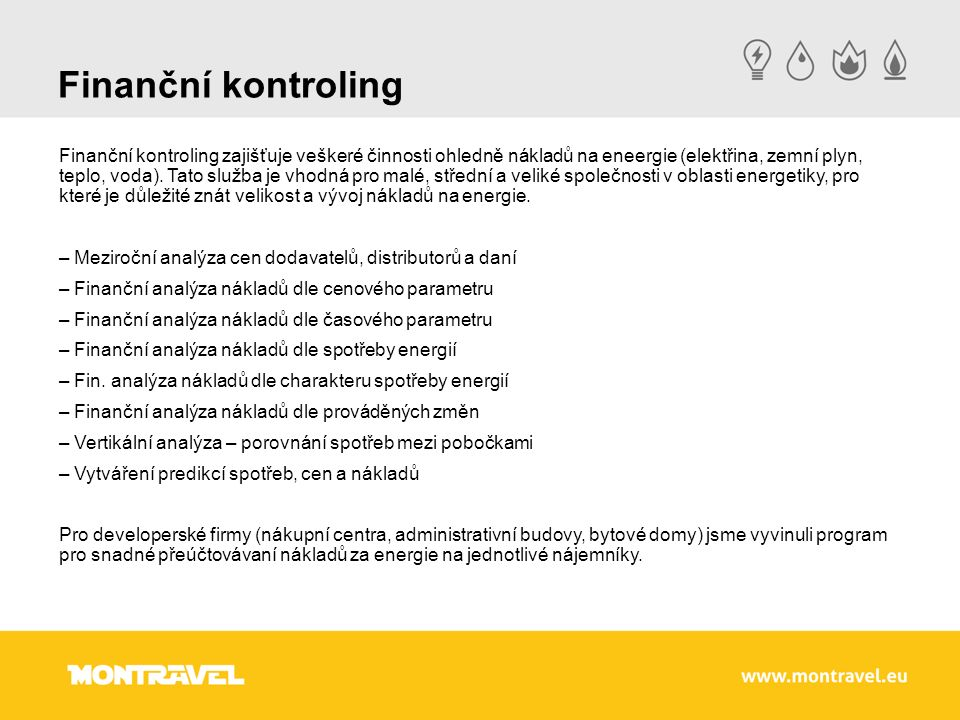 Finanční kontroling Finanční kontroling zajišťuje veškeré činnosti ohledně nákladů na eneergie (elektřina, zemní plyn, teplo, voda). Tato služba je vh