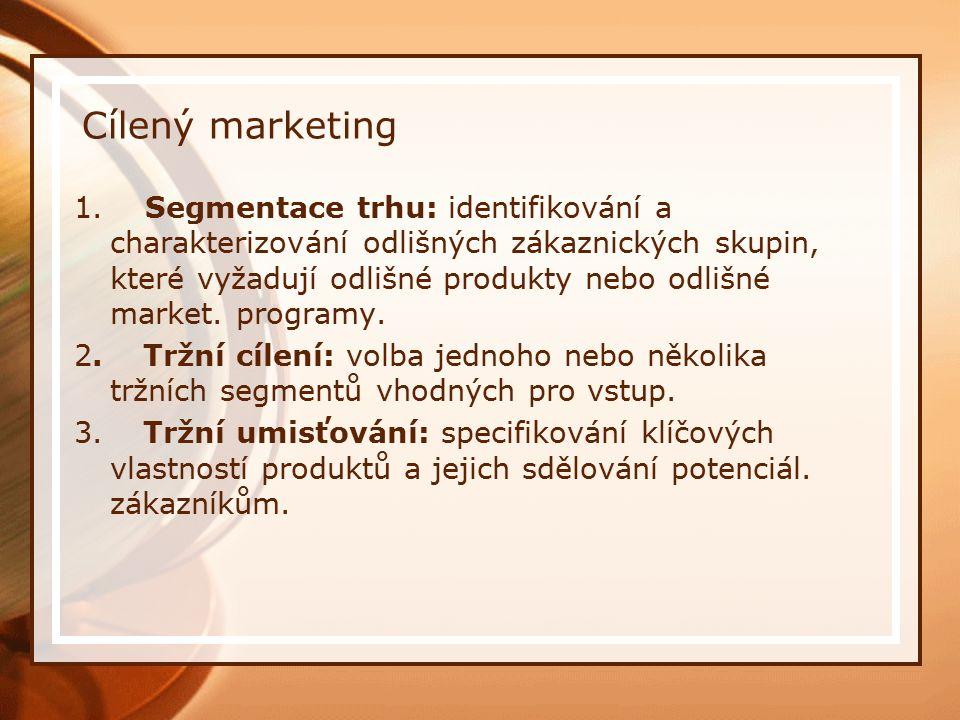 Cílený marketing 1. Segmentace trhu: identifikování a charakterizování odlišných zákaznických skupin, které vyžadují odlišné produkty nebo odlišné mar